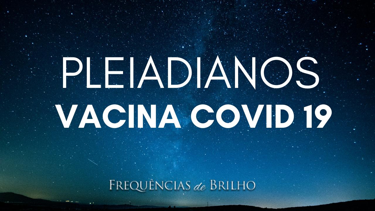 Informações sobre a vacina para Covid a pedido dos Pleiadianos